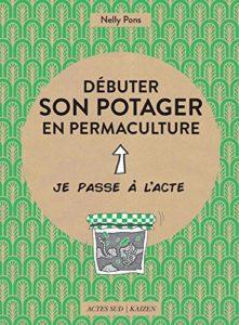 Livre débuter son potager en permaculture de Nelly Pons